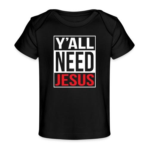 Y'all need Jesus - christian faith - Baby Bio-T-Shirt