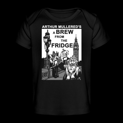 A Brew from the Fridge v1 - Organic Baby T-Shirt