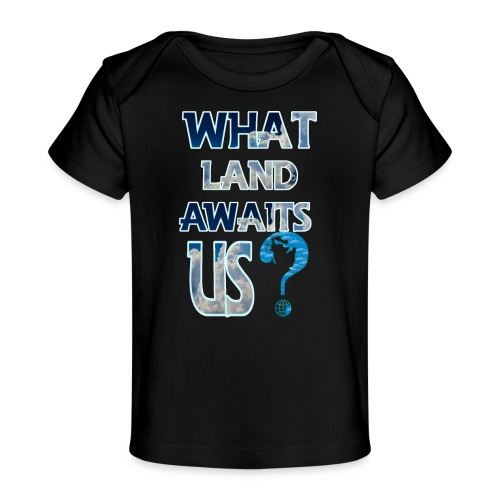 What land awaits us p - Organic Baby T-Shirt