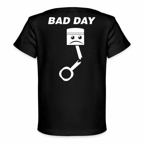 Bad Day - Baby Bio-T-Shirt