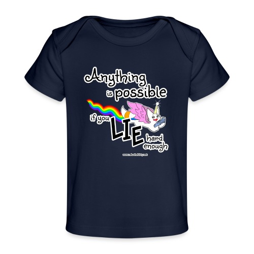 Anything Is Possible if you lie hard enough - Organic Baby T-Shirt
