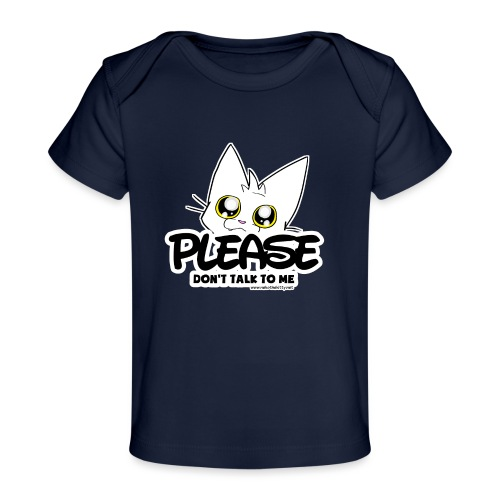 Please Don't Talk To Me - Organic Baby T-Shirt