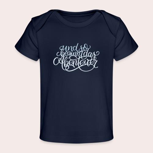 und so beginnt das Abenteuer - Baby Bio-T-Shirt