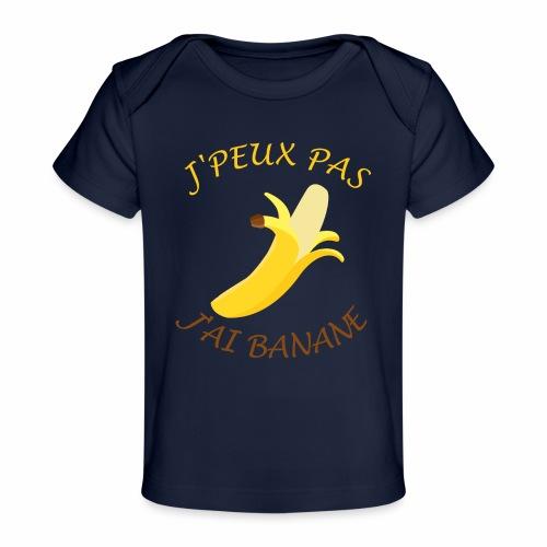 J'peux pas, j'ai banane - T-shirt bio Bébé