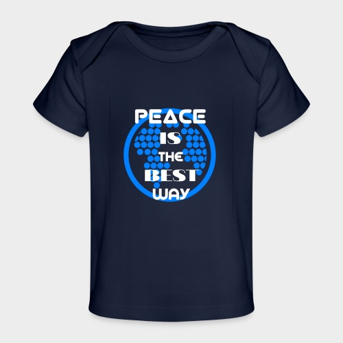 Peace is the best way - Organic Baby T-Shirt