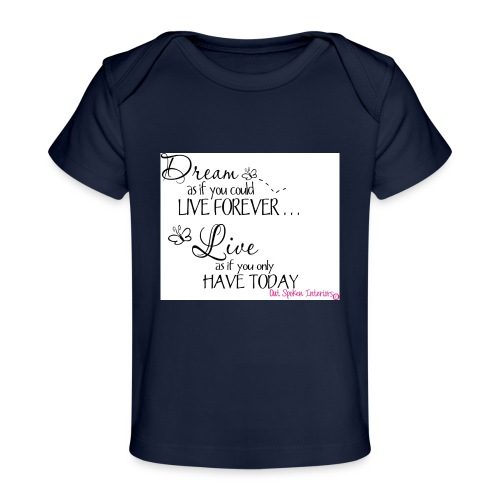 Dream as if you could live forever - Organic Baby T-Shirt