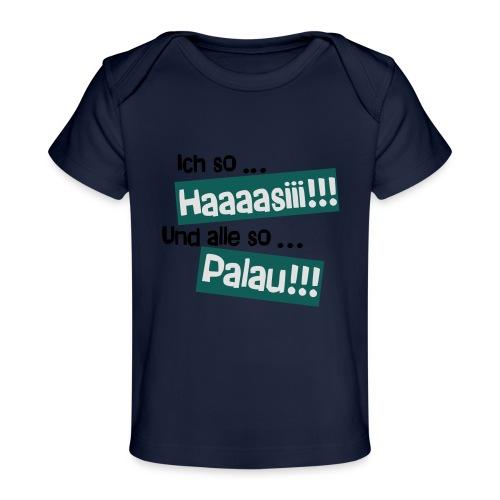 Haaaasiii!!! Palau!!! - Baby Bio-T-Shirt