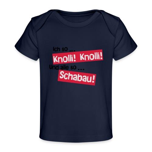 Knolli! Knolli! Schabau! - Baby Bio-T-Shirt