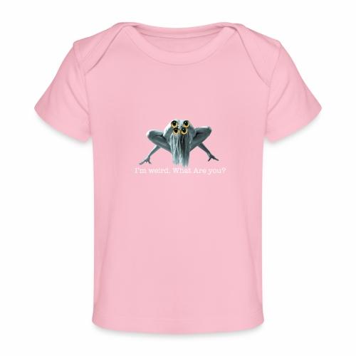 Im weird - Organic Baby T-Shirt