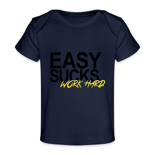Easy Sucks. Work Hard. - Baby Bio-T-Shirt