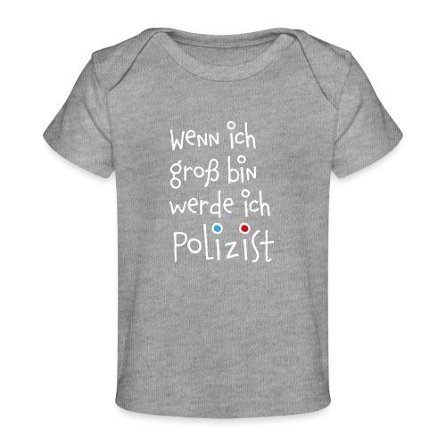 Wenn ich groß bin ... Polizist - Baby Bio-T-Shirt