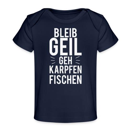 Bleib Geil geh Karpfen fischen - Baby Bio-T-Shirt
