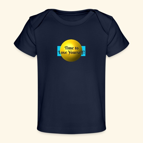 Time to Love Yourself - Baby Bio-T-Shirt