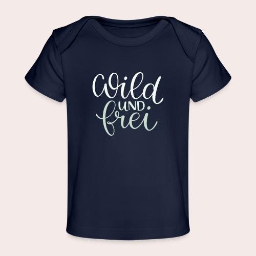 wild und frei - Baby Bio-T-Shirt