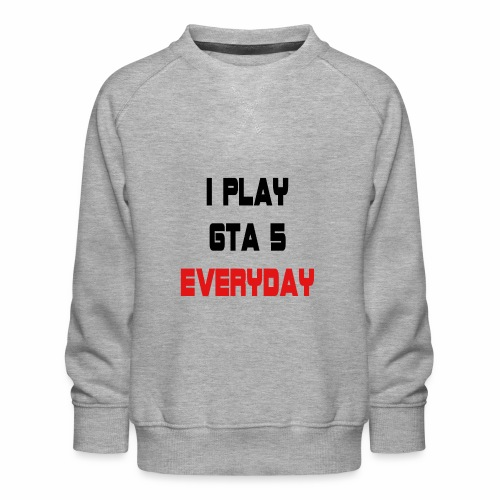 I play GTA 5 Everyday! - Kinderen premium sweater