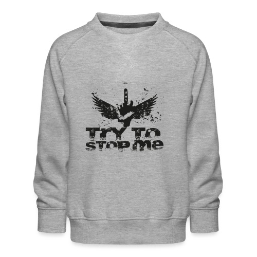 try to stop me - Kinder Premium Pullover