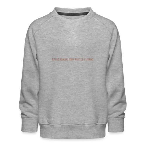 Be A Savage - Kids' Premium Sweatshirt
