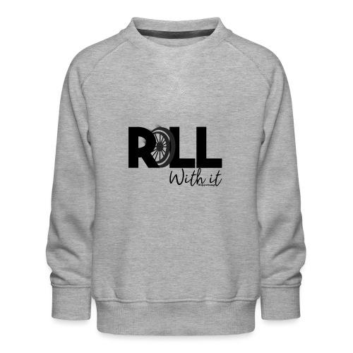 Amy's 'Roll with it' design (black text) - Kids' Premium Sweatshirt