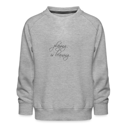 playing is learning - Kinder Premium Pullover