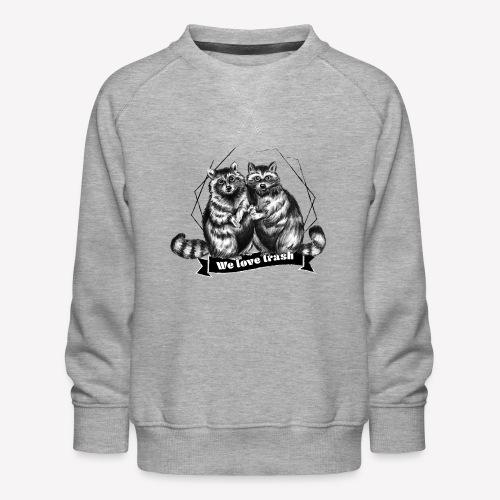 Raccoon – We love trash - Kinder Premium Pullover