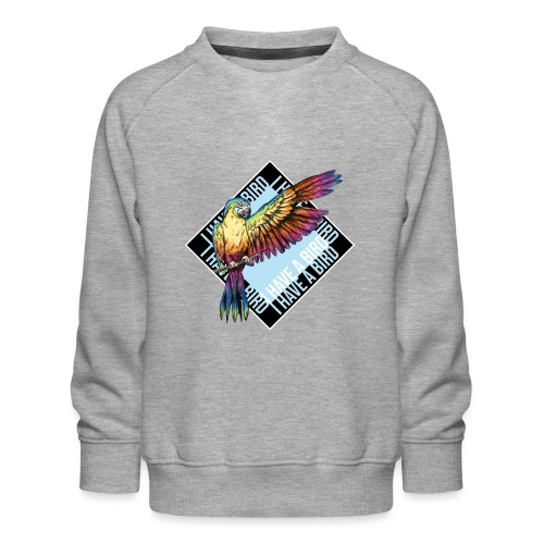 I have a bird - Papagei - Kinder Premium Pullover
