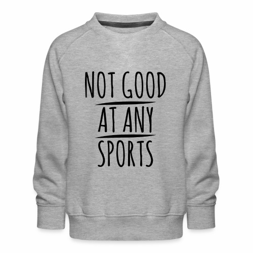 145 Not good at any Sports - Kinder Premium Pullover