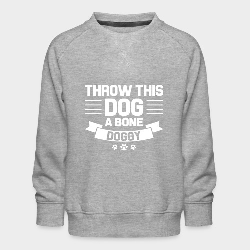 THROW THIS DOG A BONE DOGGY - Kinder Premium Pullover