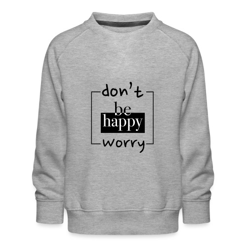 Don't worry, be happy - Kids' Premium Sweatshirt