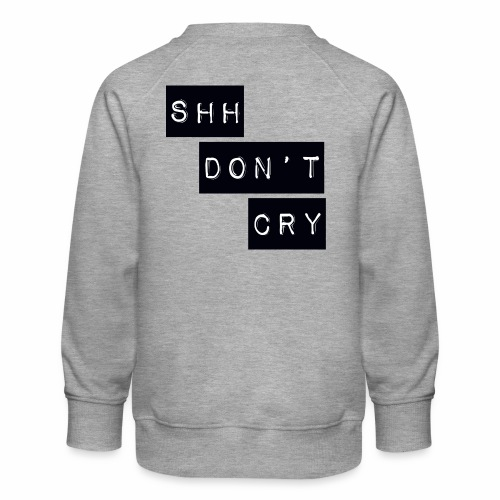 Shh dont cry - Kids' Premium Sweatshirt