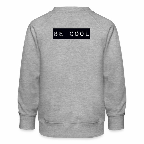 be cool - Kids' Premium Sweatshirt