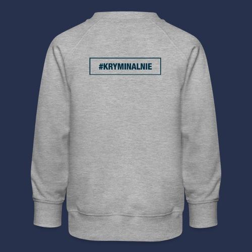#KRYMINALNIE - logo ciemne - Bluza dziecięca Premium
