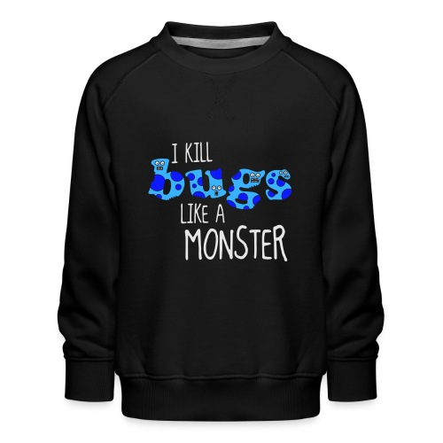 ikillbugslikeamonster - Kids' Premium Sweatshirt
