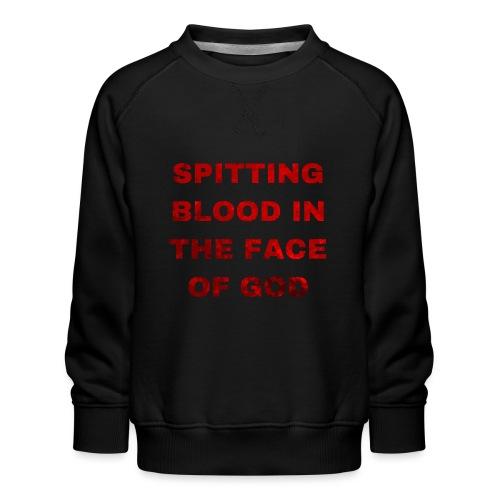 Spitting Blood in the Face of God - Kids' Premium Sweatshirt