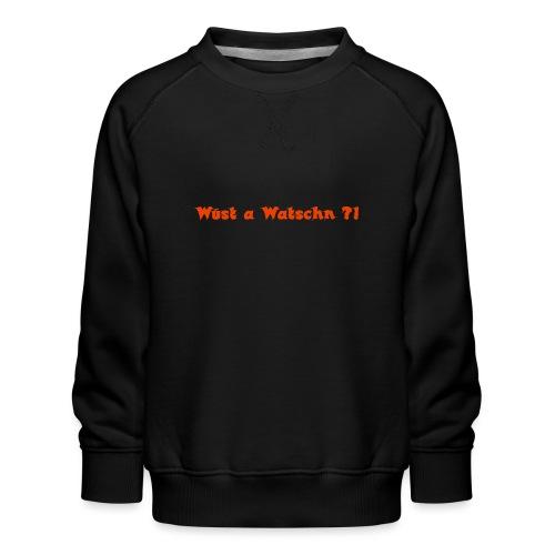 Wüst a Watschn?! - Kinder Premium Pullover