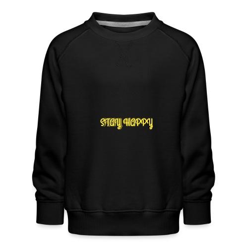 Stay Happy - Kids' Premium Sweatshirt