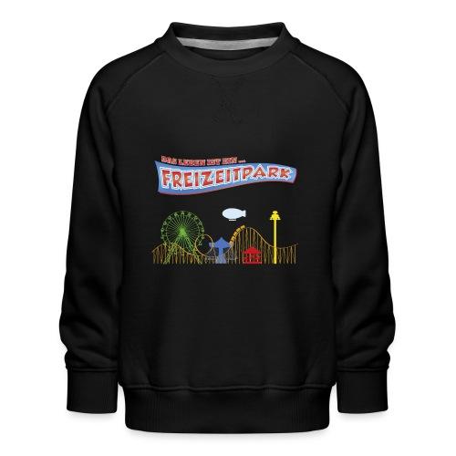Das Leben ist ein Freizeitpark - Kinder Premium Pullover