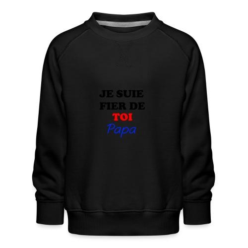 JE SUIE FIER DE TOI PAPA - Kids' Premium Sweatshirt