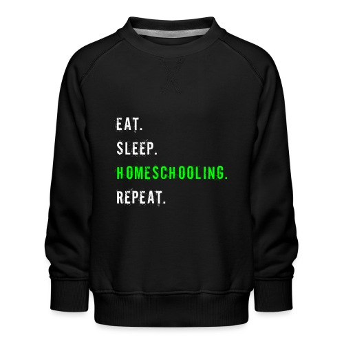 Eat Sleep Homeschooling Repeat Shirt Geschenk - Kinder Premium Pullover