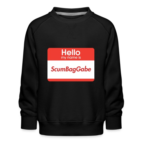 Hello My Name Is ScumBagGabe - Kids' Premium Sweatshirt