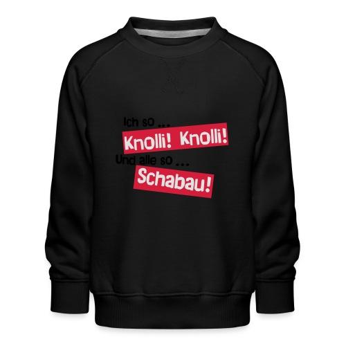 Knolli! Knolli! Schabau! - Kinder Premium Pullover