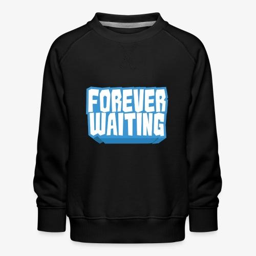 Forever Waiting - Kids' Premium Sweatshirt