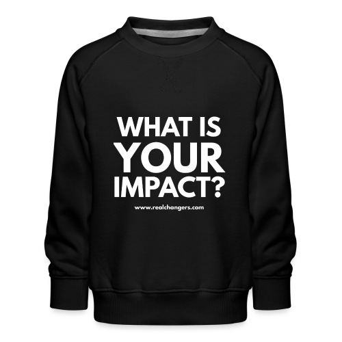 whatisyourimpact - Kids' Premium Sweatshirt