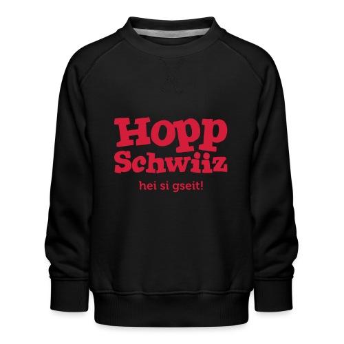 Hopp-Schwiiz hei si gseit - Kinder Premium Pullover