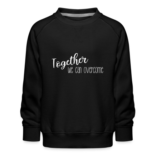 shirtsbydep Togetherwecanovercome - Kinderen premium sweater