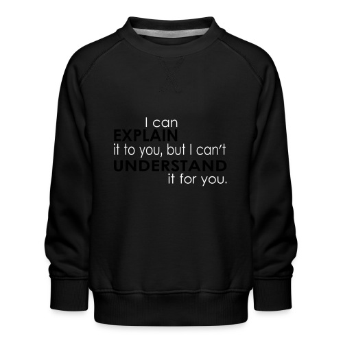 I can EXPLAIN it to you... - Kinder Premium Pullover