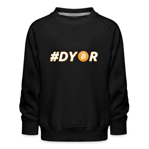 DYOR - option 3 - Kids' Premium Sweatshirt