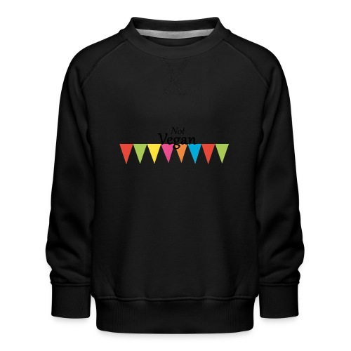 Not Vegan - Kids' Premium Sweatshirt