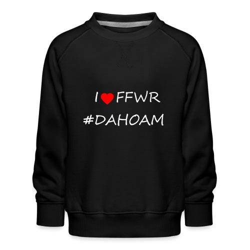 I ❤️ FFWR #DAHOAM - Kinder Premium Pullover