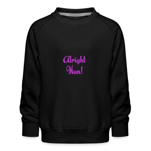 Alright Hun - Kids' Premium Sweatshirt