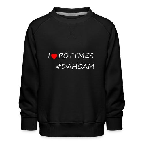 I ❤️ PÖTTMES #DAHOAM - Kinder Premium Pullover